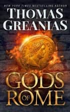 Gods of Rome ebook by Thomas Greanias