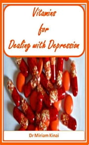Vitamins for Dealing with Depression ebook by Miriam Kinai