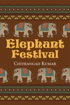 Elephant Festival ebook by Chitrangad Kumar