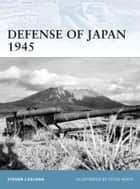 Defense of Japan 1945 ebook by Steven J. Zaloga, Mr Steve Noon