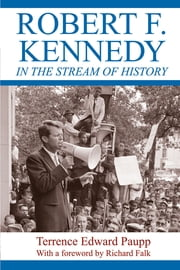 Robert F. Kennedy in the Stream of History ebook by Terrence Edward Paupp,Richard A. Falk