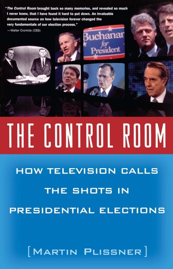 The Control Room - How Television Calls the Shots in Presidential Elections ebook by Martin Plissner