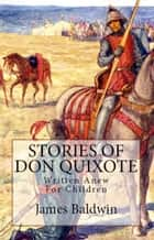Stories of Don Quixote - [Written Anew for Children] ebook by James Baldwin, G. A. Harker