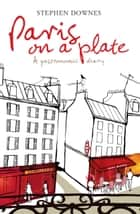 Paris on a Plate ebook by Stephen Downes
