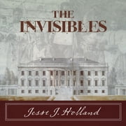 The Invisibles - The Untold Story of African American Slaves in the White House audiobook by Jesse Holland