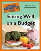The Complete Idiot's Guide to Eating Well on a Budget ebook by Lucy Beale, Jessica Partridge