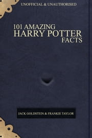 101 Amazing Harry Potter Facts ebook by Jack Goldstein