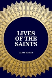 Lives of the Saints ebook by Alban Butler