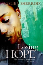 Losing Hope: Book One of the Sienna St. James Series ebook by Leslie J. Sherrod