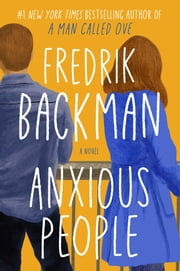 Anxious People - A Novel ebook by Fredrik Backman