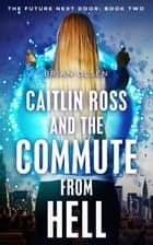 Caitlin Ross and the Commute from Hell ebook by Brian Olsen