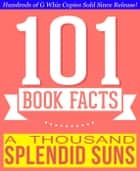 A Thousand Splendid Suns - 101 Amazingly True Facts You Didn't Know - 101BookFacts.com ebook by G Whiz