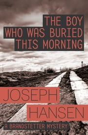 The Boy Who Was Buried This Morning - Dave Brandstetter Investigation 11 ebook by Joseph Hansen