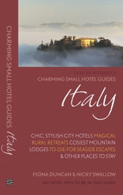 Italy: Charming Small Hotel Guides - Chic, stylish city hotels, magical rural retreats, cosiest mountain lodges, to-die-for seaside escapes & other places to stay ebook by Fiona Duncan