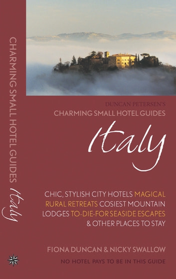 Italy: Charming Small Hotel Guides - Chic, stylish city hotels, magical rural retreats, cosiest mountain lodges, to-die-for seaside escapes & other places to stay ebook by