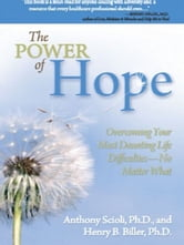The Power of Hope - Overcoming Your Most Daunting Life Difficulties--No Matter What ebook by Anthony Scioli Ph.D.,Henry Biller Ph.D.