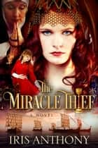 The Miracle Thief ebook by Iris Anthony