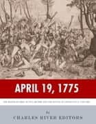 April 19, 1775: The Midnight Ride of Paul Revere and the Battles of Lexington & Concord ebook by Charles River Editors
