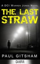 The Last Straw (DCI Warren Jones crime series, Book 1) ebook by Paul Gitsham