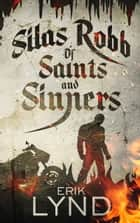 Silas Robb: Of Saints and Sinners ebook by Erik Lynd