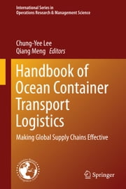 Handbook of Ocean Container Transport Logistics - Making Global Supply Chains Effective ebook by Chung-Yee Lee,Qiang Meng