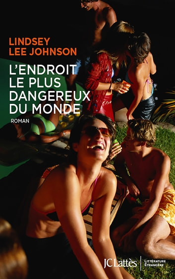 L'endroit le plus dangereux du monde ebook by Lindsey Lee Johnson