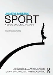 Understanding Sport - A socio-cultural analysis ebook by John Horne,Alan Tomlinson,Garry Whannel,Kath Woodward
