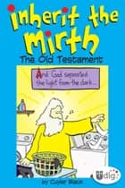 Inherit the Mirth: The Old Testament ebook by Cuyler Black