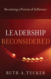 Leadership Reconsidered - Becoming a Person of Influence ebook by Ruth A. Tucker