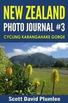 New Zealand Photo Journal #3: Cycling Karangahake Gorge ebook by Scott David Plumlee