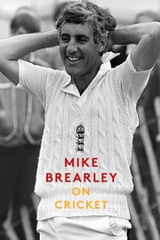 On Cricket - A Portrait of the Game ebook by Mike Brearley