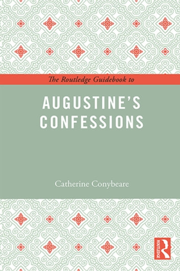 The Routledge Guidebook to Augustine's Confessions ebook by Catherine Conybeare