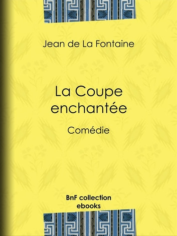 La Coupe enchantée - Comédie ebook by Jean de la Fontaine