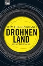 Drohnenland - Kriminalroman ebook by Tom Hillenbrand