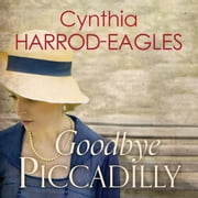 Goodbye Piccadilly - War at Home, 1914 audiobook by Cynthia Harrod-Eagles