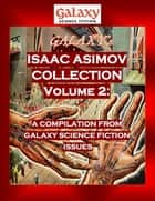 Galaxy's Isaac Asimov Collection Volume 2 - A Compilation from Galaxy Science Fiction Issues ebook by MDP Publishing, Isaac Asimov