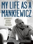 My Life as a Mankiewicz ebook by Tom Mankiewicz,Robert Crane