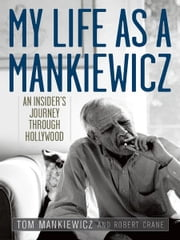 My Life as a Mankiewicz - An Insider's Journey through Hollywood ebook by Tom Mankiewicz,Robert Crane