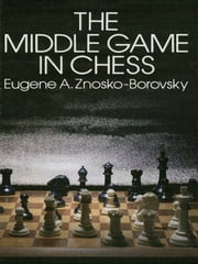 The Middle Game in Chess ebook by Eugene Znosko-Borovsky