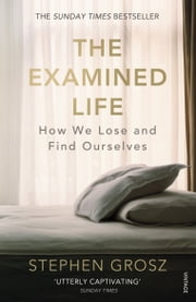 The Examined Life - How We Lose and Find Ourselves eBook by Stephen Grosz