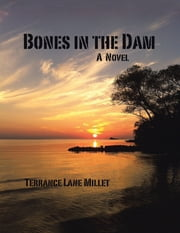 Bones In the Dam ebook by Terrance Lane Millet