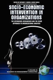 Socio-Economic Intervention in Organizations: The Intervener-Researcher and the SEAM Approach to Organizational Analysis. Research in Management Consu ebook by Buono, Anthony F.