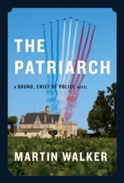 The Patriarch - A Bruno, Chief of Police novel ebook by Martin Walker