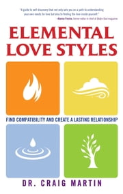 Elemental Love Styles - Find Compatibility and Create a Lasting Relationship ebook by Dr. Craig Martin