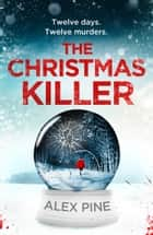 The Christmas Killer (DI James Walker series, Book 1) ebook by Alex Pine