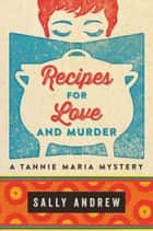 Recipes for Love and Murder - A Tannie Maria Mystery ebook by Sally Andrew