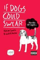 If Dogs Could Swear ebook by Adrian Searle, Judith Hastie