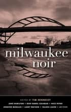 Milwaukee Noir eBook by Tim Hennessy, Shauna Singh Baldwin, James E. Causey,...