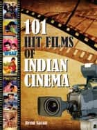 101 Hit Films of Indian Cinema ebook by Renu Saran
