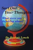 Sort Out Your Thoughts! ebook by Hazlett Lynch